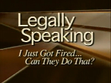 Legally Speaking - I Just Got Fired...Can They Do That?