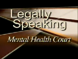 Legally Speaking - Mental Health Court