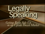Legally Speaking - Getting Right Side Up in an Upside Down Market