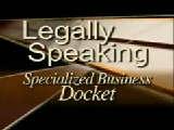 Legally Speaking - Specialized Business Docket